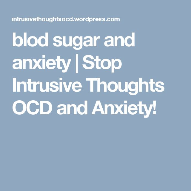 blod sugar and anxiety | Stop Intrusive Thoughts OCD and Anxiety!
