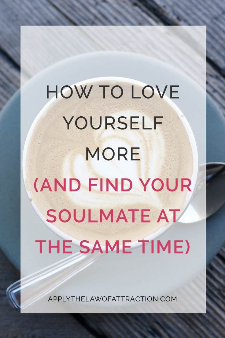 How to Love Yourself MORE (and find your soulmate at the same time!)