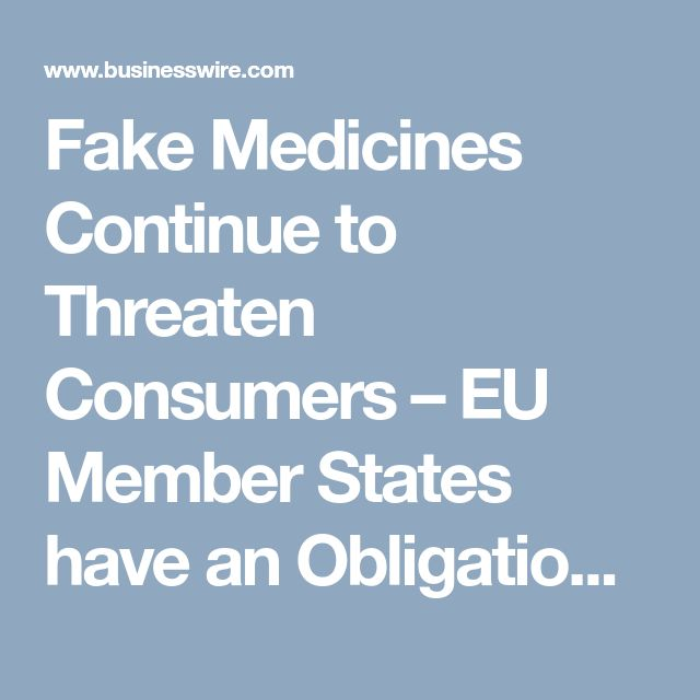 Fake Medicines Continue to Threaten Consumers – EU Member States have an Obligation to Act   Business Wire