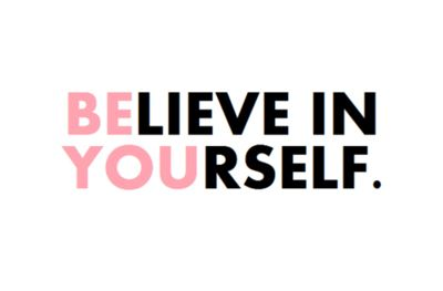 Believe in yourself, be you