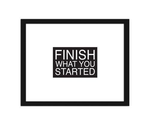 Finish what you started, Plakaty w ramie