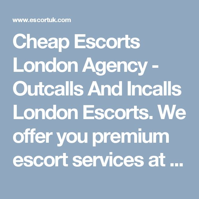 Cheap Escorts London Agency - Outcalls And Incalls London Escorts. We offer you premium escort services at best rates!""