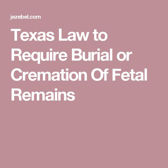 Texas Law to Require Burial or Cremation Of Fetal Remains