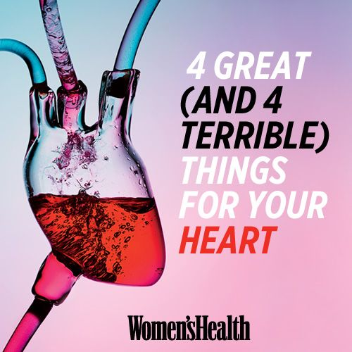 4 Great (and 4 Terrible) Things for Your Heart | Women's Health Magazine