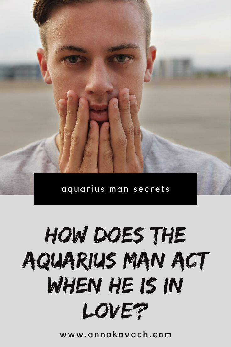 How Does The Aquarius Man Act When He Is In Love? in 2020