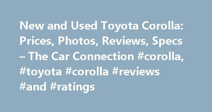 New and Used Toyota Corolla: Prices, Photos, Reviews, Specs – The Car Connection #corolla, #toyota #corolla #reviews #and #ratings http://utah.nef2.com/new-and-used-toyota-corolla-prices-photos-reviews-specs-the-car-connection-corolla-toyota-corolla-reviews-and-ratings/  # Toyota Corolla The Toyota Corolla is a compact four-door sedan. Over its 11 generations on sale, in markets around the world, it's become one of the most widely known and most successful car names ever. It has been the…