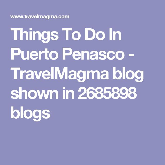Things To Do In Puerto Penasco - TravelMagma blog shown in 2685898 blogs