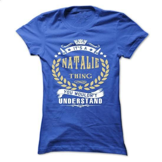 NATALIE .Its a NATALIE Thing You Wouldnt Understand - T Shirt, Hoodie, Hoodies, Year,Name, Birthday - #t shirts for sale #volcom hoodies. GET YOURS => https://www.sunfrog.com/Names/NATALIE-Its-a-NATALIE-Thing-You-Wouldnt-Understand--T-Shirt-Hoodie-Hoodies-YearName-Birthday-Ladies.html?60505