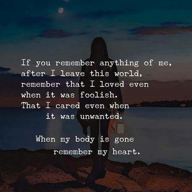 Please always remember my heart, it was always true and pure.