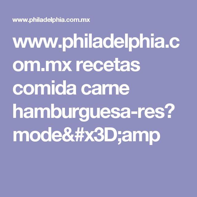 www.philadelphia.com.mx recetas comida carne hamburguesa-res?mode=amp