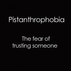 Trust issues....yup.... though I feel justified....