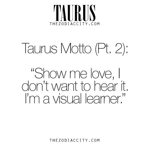 Taurus Motto (Part 2). For more info on the zodiac signs, click here.
