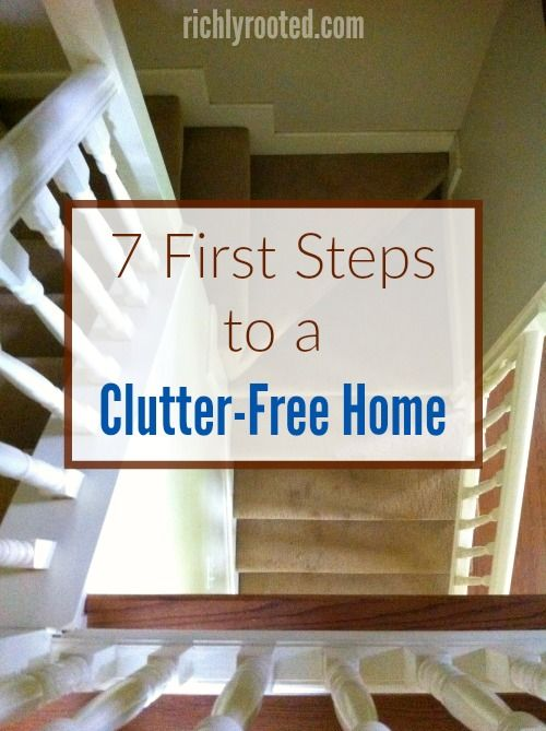 These 7 first steps to a clutter-free home will help you lay the groundwork for all the sorting and purging to come.
