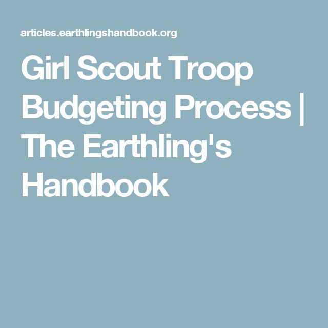 Girl Scout Troop Budgeting Process | The Earthling's Handbook