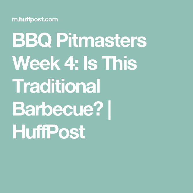 BBQ Pitmasters Week 4: Is This Traditional Barbecue? | HuffPost