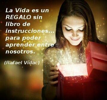 La vida es un regalo...! Rafael Vidac