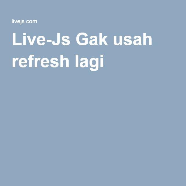 Live-Js Gak usah refresh lagi