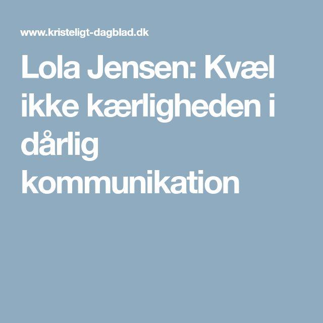 Lola Jensen: Kvæl ikke kærligheden i dårlig kommunikation