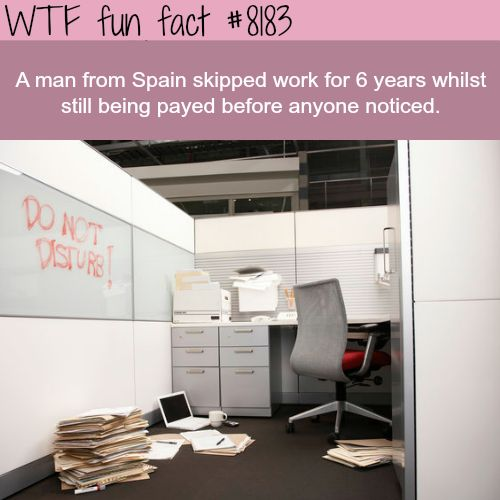 Man skips work for 6 years and got paid without being noticed - WTF fun fact