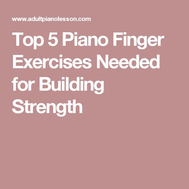 Top 5 Piano Finger Exercises Needed for Building Strength