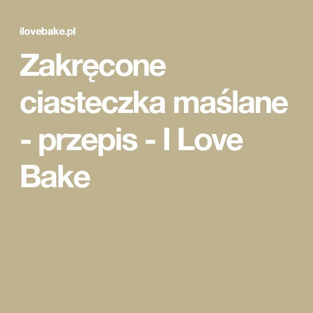 Zakręcone ciasteczka maślane - przepis - I Love Bake