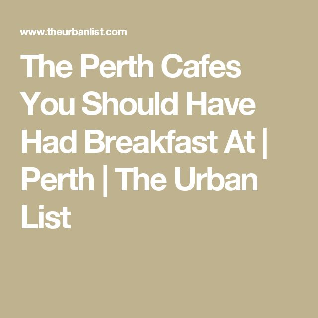 The Perth Cafes You Should Have Had Breakfast At | Perth | The Urban List