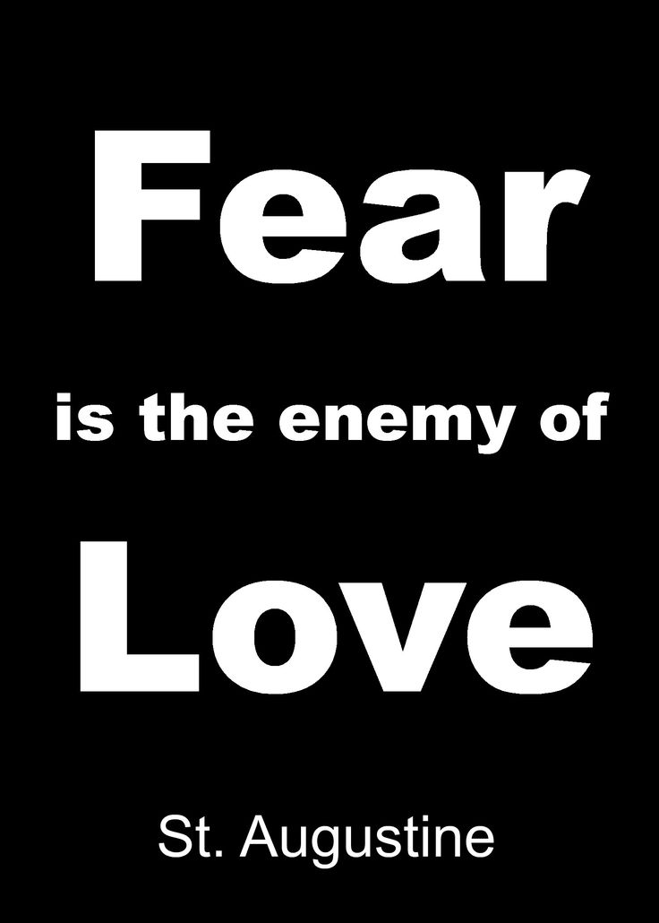 Fear is the enemy of Love. St. Augustine of Hippo  quotes, catholic, prayer