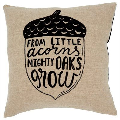 "Designed in a natural linen-cotton blend, our feel-good pillow boasts graphic black embroidery and some time-worn wisdom: ""From little acorns mighty oaks grow"". It reverses to a black woven back and is finished with a concealed zipper for easy care. Insert not included. 18"" x 18"". 58% linen, 42% cotton. Machine wash cold. Tumble dry low. Warm iron. Do not bleach. Available only at Indigo."