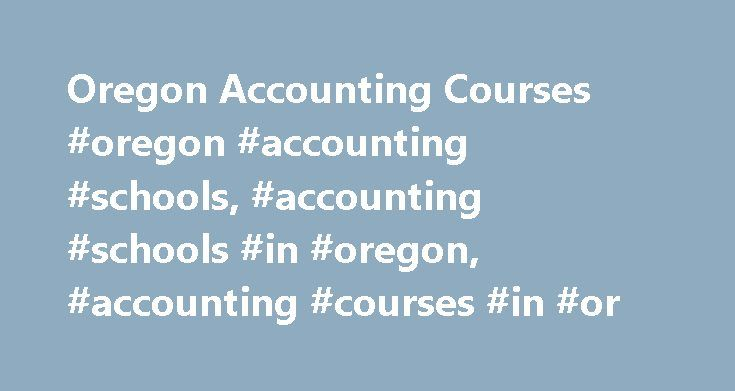 Oregon Accounting Courses #oregon #accounting #schools, #accounting #schools #in #oregon, #accounting #courses #in #or http://puerto-rico.remmont.com/oregon-accounting-courses-oregon-accounting-schools-accounting-schools-in-oregon-accounting-courses-in-or/  # Accounting Schools in Oregon Students who enroll at accounting schools in Oregon can choose from a broad variety of educational opportunities. These include accounting certificates and degrees ranging from associate s to master s and…