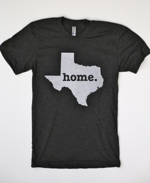 Getting this! Home Texas tee. Born and raised and never plan on leaving this wonderful state!