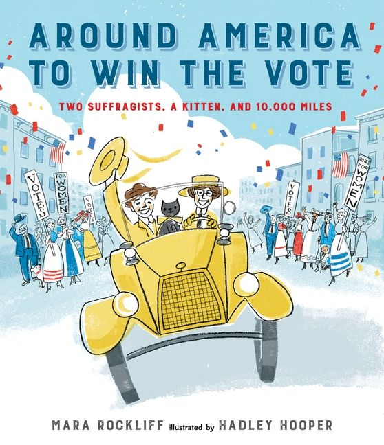 In April 1916, Nell Richardson and Alice Burke set out from New York City in a little yellow car, embarking on a bumpy, muddy, unmapped journey ten thousand miles long. They took with them a teeny typewriter, a tiny sewing machine, a wee black kitten, and a message for Americans all across the country: Votes for Women! #womensrights #humanrights 9780763678937 / 5-8 yrs