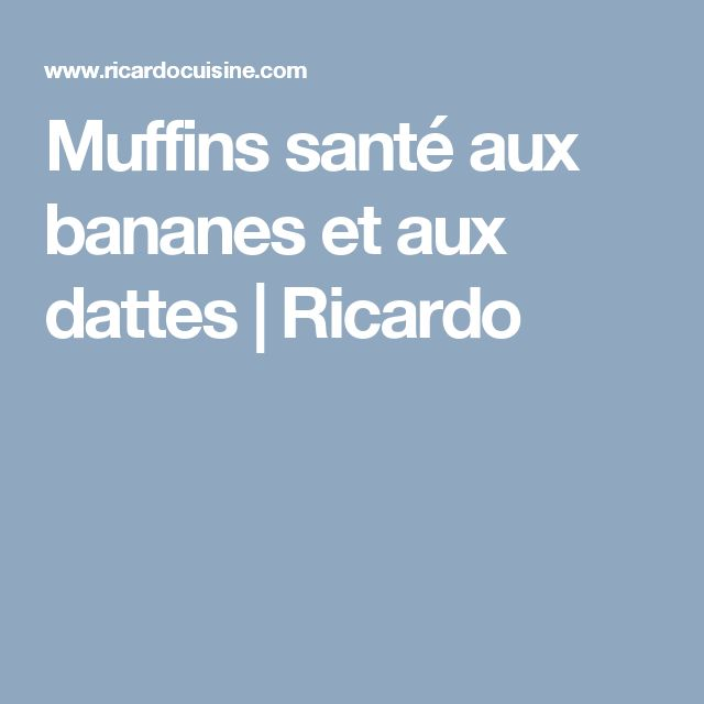Muffins santé aux bananes et aux dattes | Ricardo