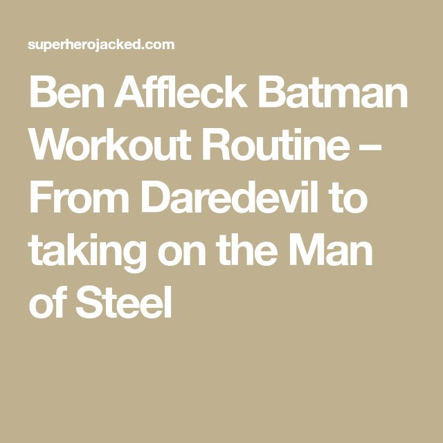 Ben Affleck Batman Workout Routine – From Daredevil to taking on the Man of Steel