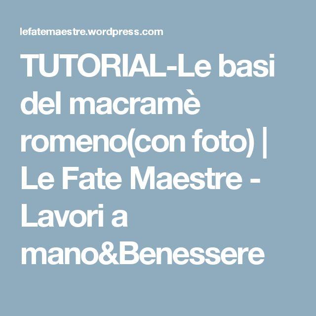 TUTORIAL-Le basi del macramè romeno(con foto) | Le Fate Maestre - Lavori a mano&Benessere