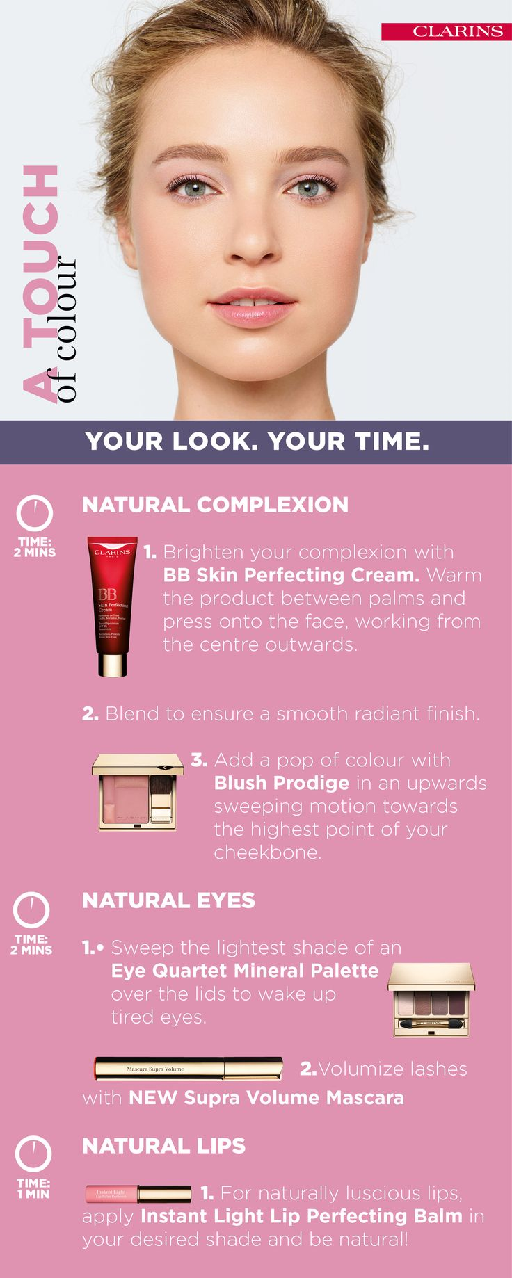 Your look A TOUCH OF COLOUR Achieve a natural look with these quick and easy steps. Create your perfect look now on Clarins.com
