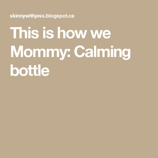 This is how we Mommy: Calming bottle