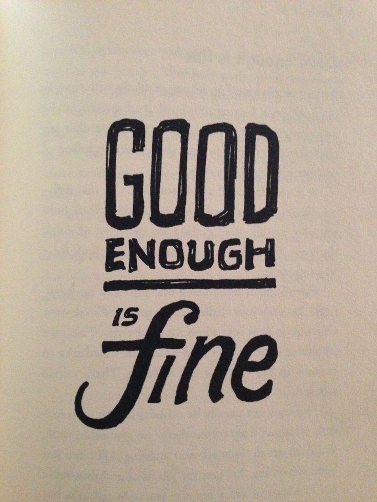 Good enough is fine.