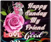 Happy Sunday My Friend Good Morning