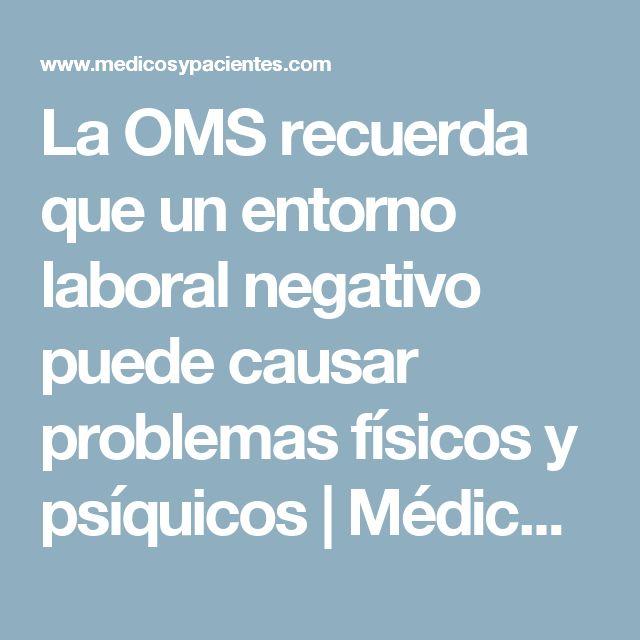 La OMS recuerda que un entorno laboral negativo puede causar problemas físicos y psíquicos | Médicos y Pacientes