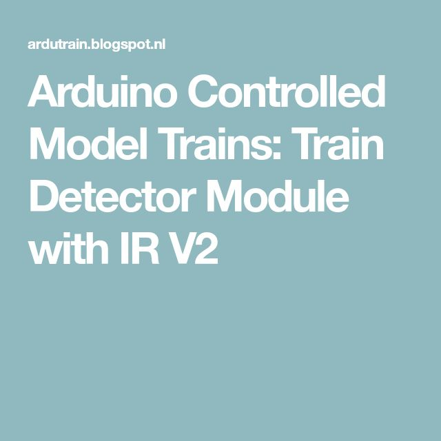 Arduino Controlled Model Trains: Train Detector Module with IR V2