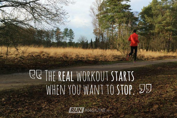 """Elke week een inspirerende quote of spreuk om je hardloopmotivatie weer een boost te geven: """"The real workout starts when you want to stop"""" Happy running! #hardlopen #run #running #runmagazine #quote #motivation http://www.runmagazine.nl/"""