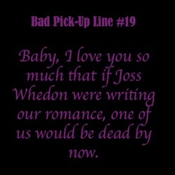 I think you mean this is a GOOD pickup line.: Geeky Pick Up Line, Nerd Jokes, Joss Whedon, Geek Awesome, True Love, So True, You Love Me, Pickup Line, So Sweet