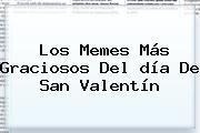 http://tecnoautos.com/wp-content/uploads/imagenes/tendencias/thumbs/los-memes-mas-graciosos-del-dia-de-san-valentin.jpg Dia De San Valentin. Los memes más graciosos del día de San Valentín, Enlaces, Imágenes, Videos y Tweets - http://tecnoautos.com/actualidad/dia-de-san-valentin-los-memes-mas-graciosos-del-dia-de-san-valentin/