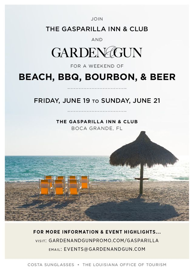 JUNE 19-21, 2015: Join Garden & Gun for three perfect days of BEACH, BBQ, BOURBON, & BEER at Florida's premiere island destination, The Gasparilla Inn & Club. The weekend features a sunset BBQ, live music, small batch tastings, outdoor adventures with Costa Sunglasses, world class sporting activities, and island driving experiences with Volvo Cars of North America.