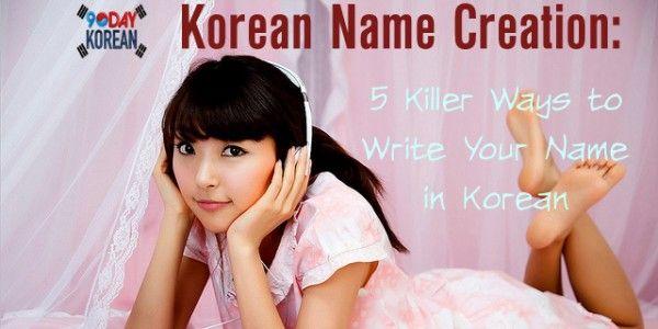 Korean Name Creation: 5 Killer Ways to Write Your Name in Korean. Learn various ways to make a Korean name. Choose the one you like the most! #Koreanname #Korean_name #makekoreanname