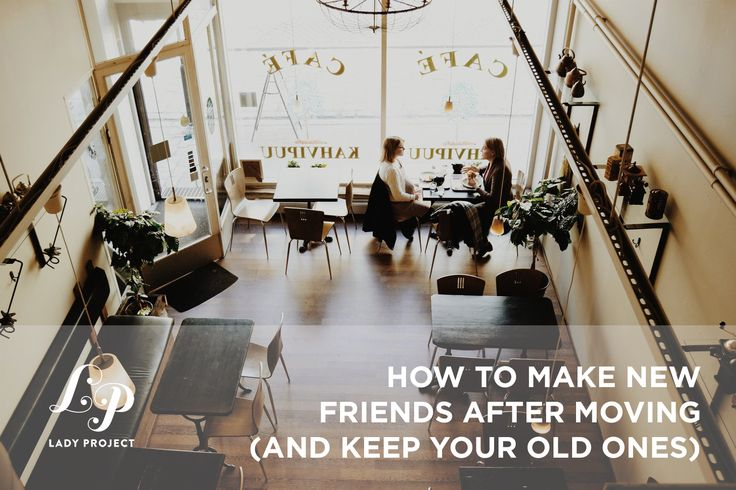 How to Make New Friends After Moving (and Keep Your Old Ones) by Colleen Rossignol
