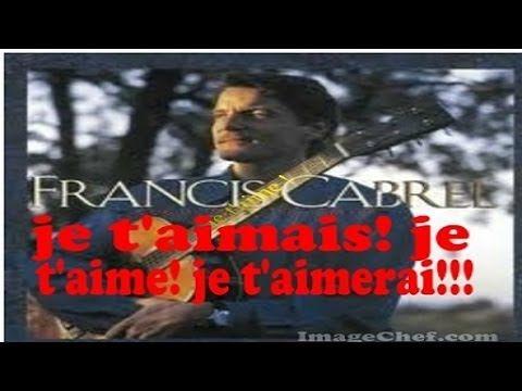 Francis Cabrel - Je T'aimais, Je T'aime, Je T'aimerai ( Sous titres ; t...