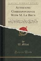 Authentic Correspondence With M. Le Brun - Miles W.