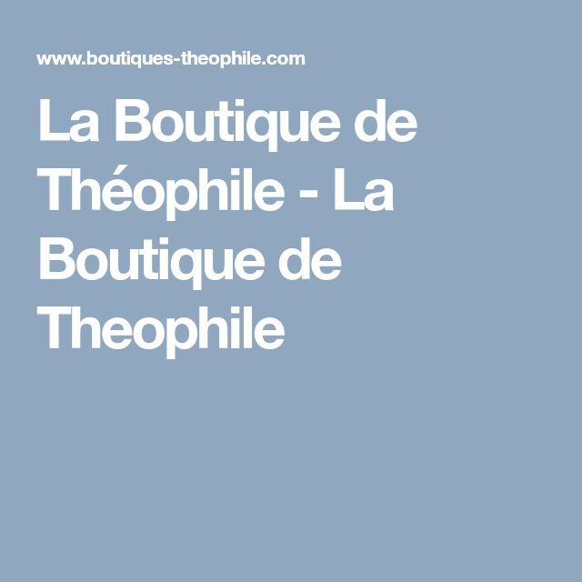 La Boutique de Théophile - La Boutique de Theophile