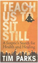 Teach us to sit Still - Health & Healing